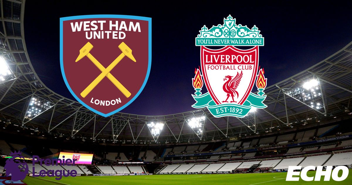 West Ham vs Liverpool LIVE - team news, lineups, kick-off time, score updates and commentary stream - Liverpool Echo